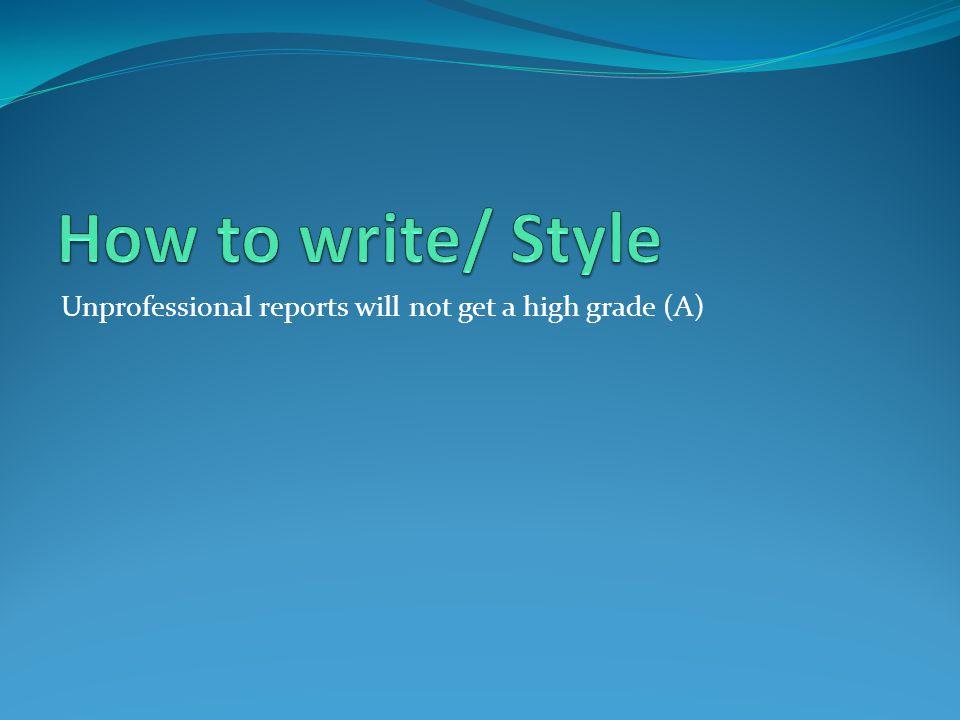 Unprofessional reports will not get a high grade (A)