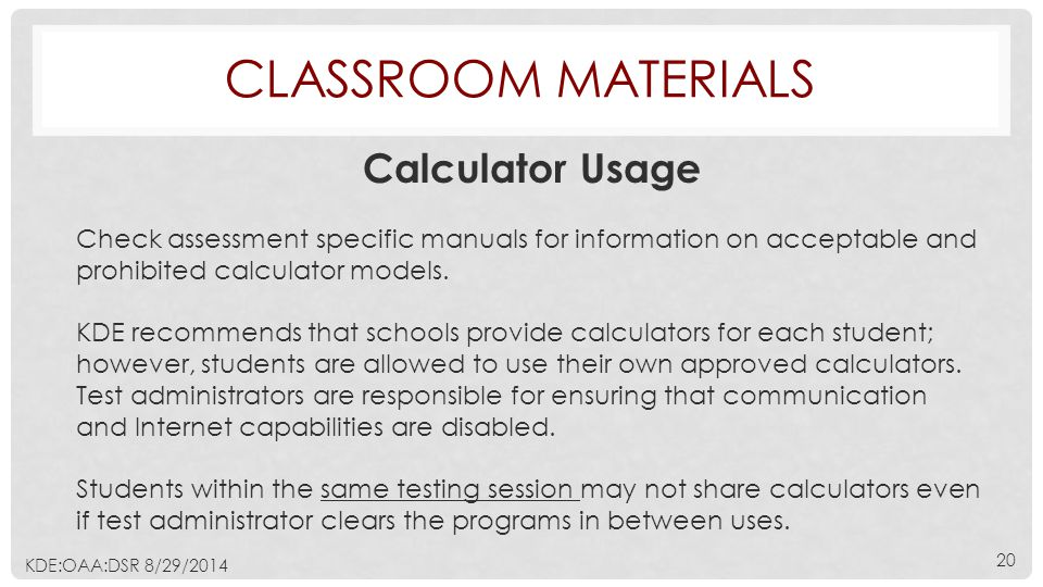CLASSROOM MATERIALS Calculator Usage Check assessment specific manuals for information on acceptable and prohibited calculator models.