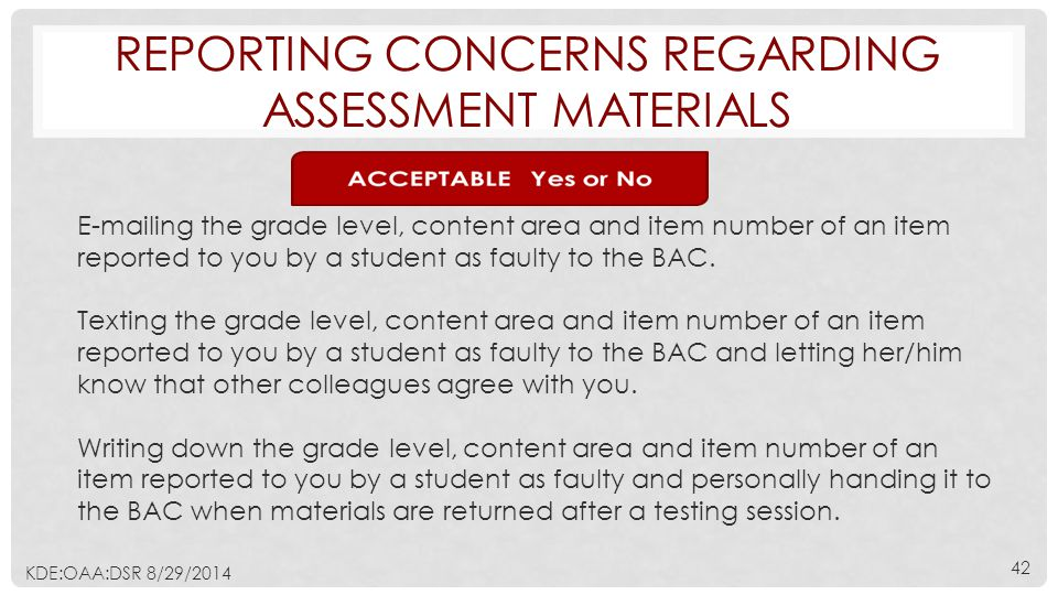 REPORTING CONCERNS REGARDING ASSESSMENT MATERIALS E-mailing the grade level, content area and item number of an item reported to you by a student as faulty to the BAC.