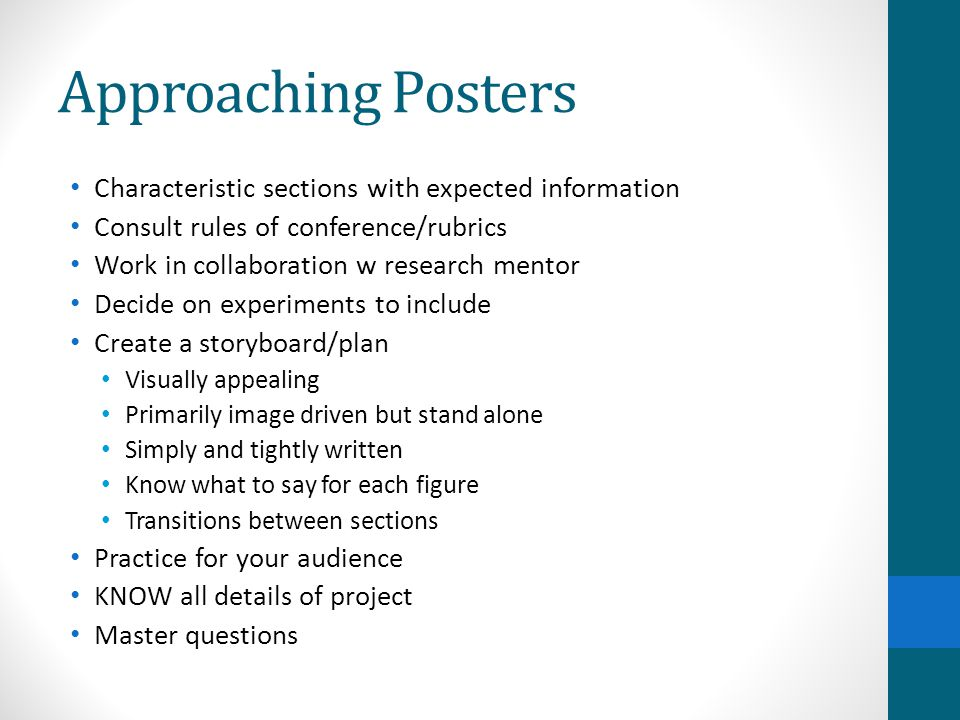 Approaching Posters Characteristic sections with expected information Consult rules of conference/rubrics Work in collaboration w research mentor Deci