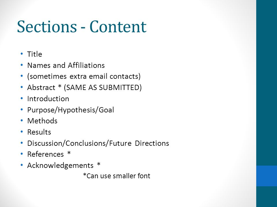 Sections - Content Title Names and Affiliations (sometimes extra email contacts) Abstract * (SAME AS SUBMITTED) Introduction Purpose/Hypothesis/Goal M
