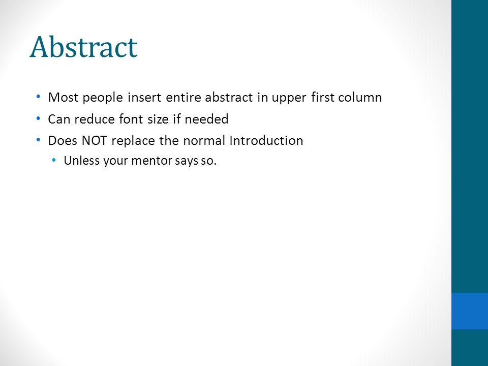 Abstract Most people insert entire abstract in upper first column Can reduce font size if needed Does NOT replace the normal Introduction Unless your