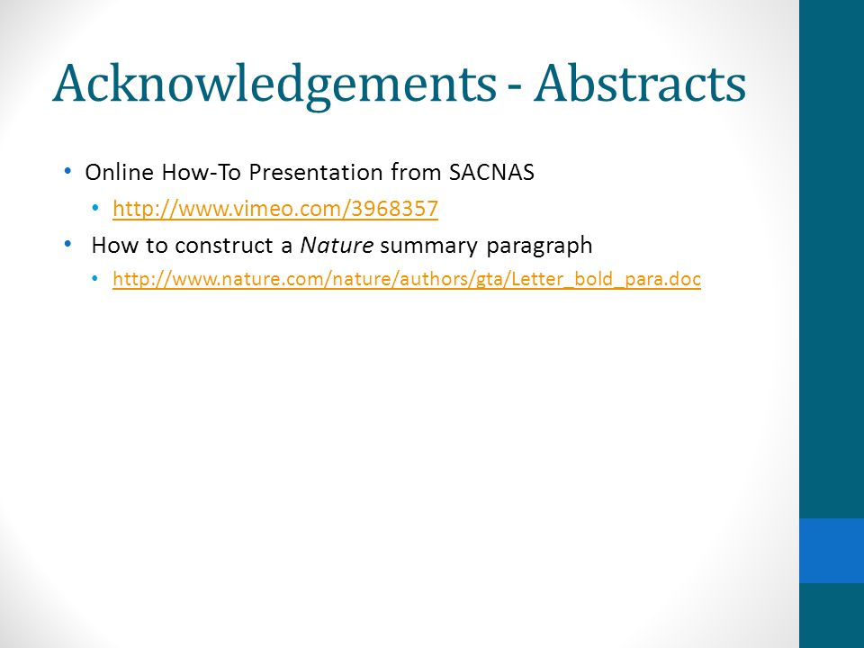 Acknowledgements - Abstracts Online How-To Presentation from SACNAS http://www.vimeo.com/3968357 How to construct a Nature summary paragraph http://ww