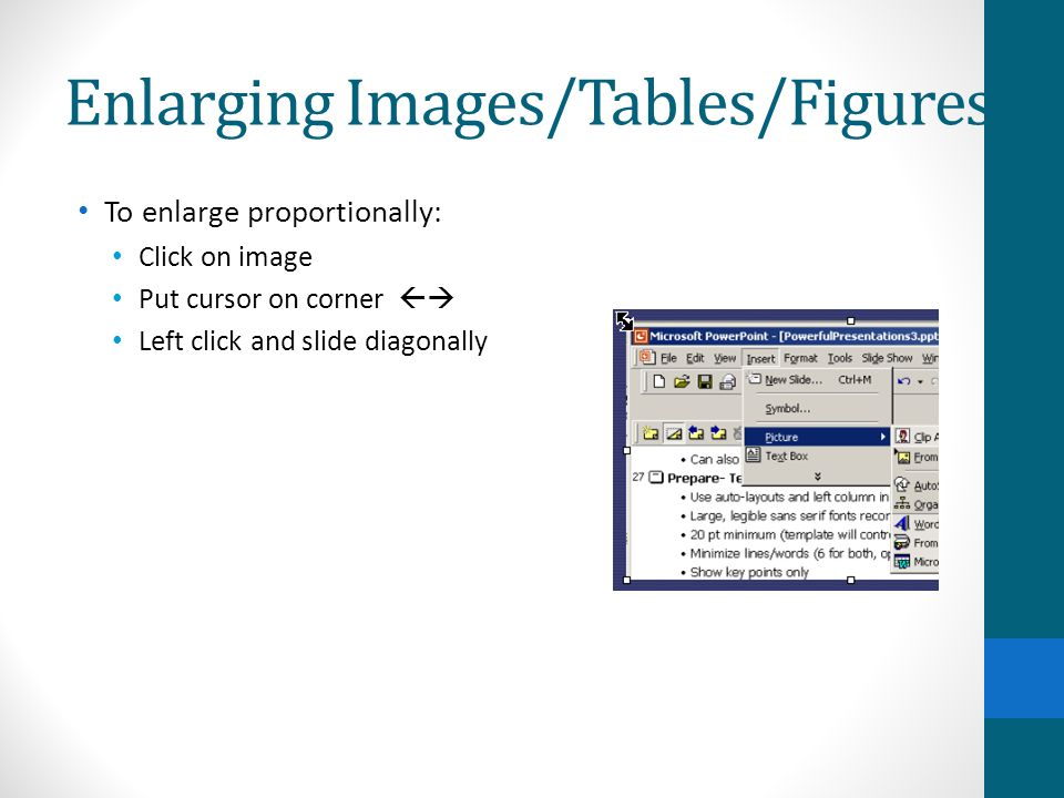 Enlarging Images/Tables/Figures To enlarge proportionally: Click on image Put cursor on corner  Left click and slide diagonally