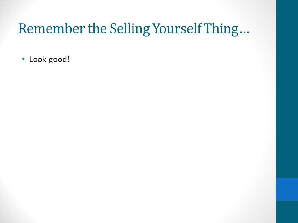 Remember the Selling Yourself Thing… Look good!