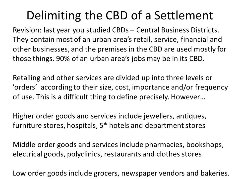 Delimiting the CBD of a Settlement Revision: last year you studied CBDs – Central Business Districts. They contain most of an urban area's retail, ser