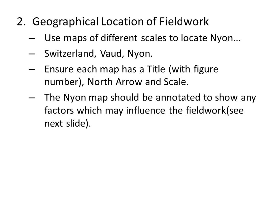 2.Geographical Location of Fieldwork – Use maps of different scales to locate Nyon... – Switzerland, Vaud, Nyon. – Ensure each map has a Title (with f