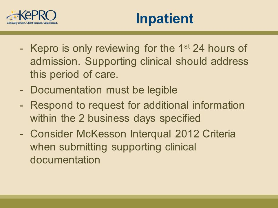 Inpatient -Kepro is only reviewing for the 1 st 24 hours of admission.