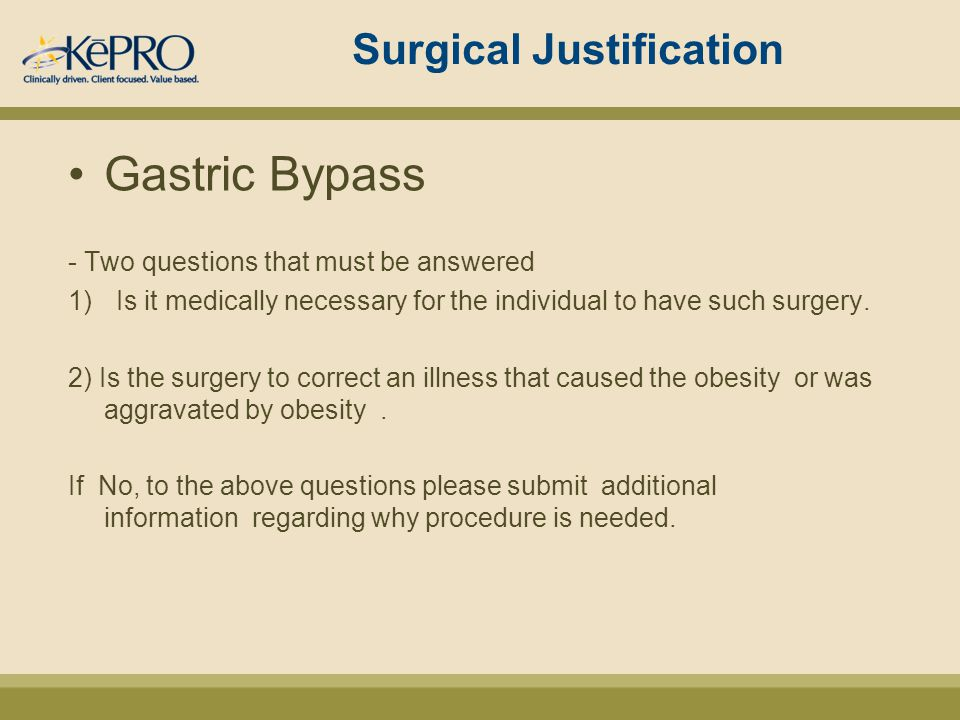 Surgical Justification Gastric Bypass - Two questions that must be answered 1)Is it medically necessary for the individual to have such surgery.