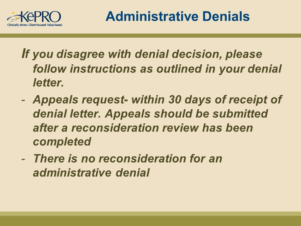 Administrative Denials I f you disagree with denial decision, please follow instructions as outlined in your denial letter.