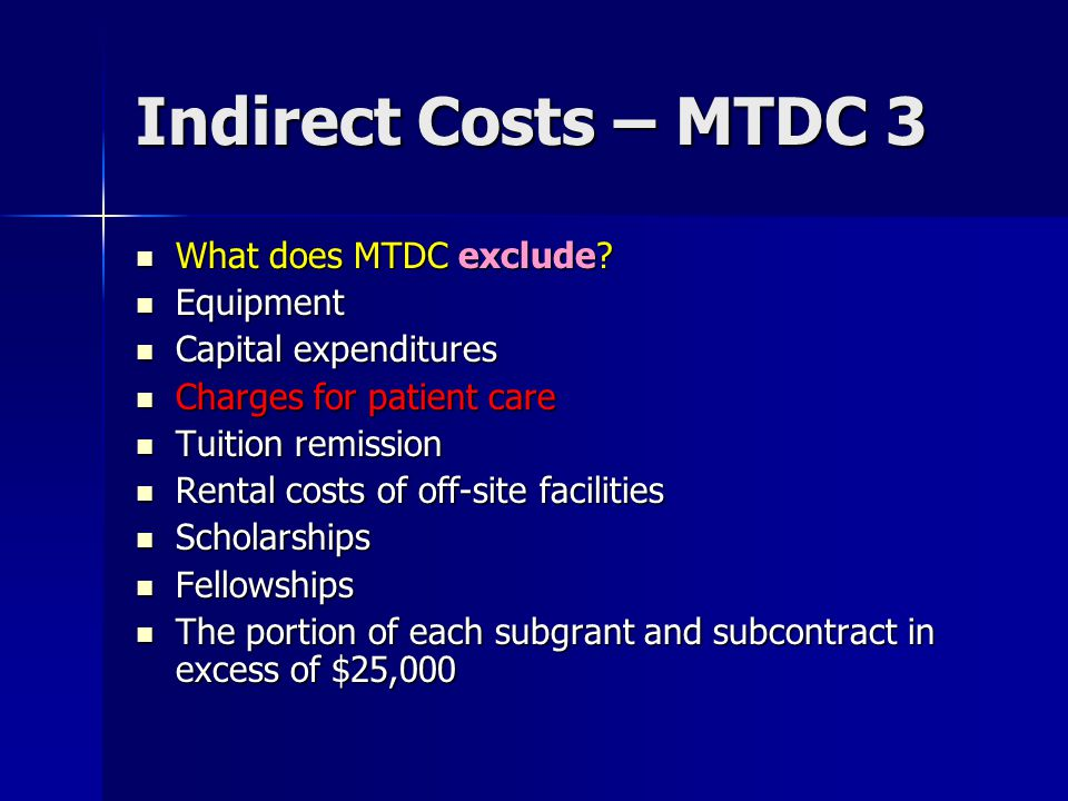 Indirect Costs – MTDC 3 What does MTDC exclude. What does MTDC exclude.