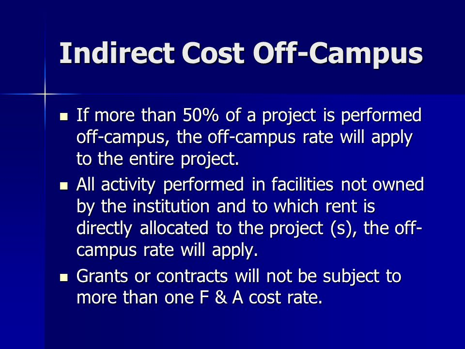 Indirect Cost Off-Campus If more than 50% of a project is performed off-campus, the off-campus rate will apply to the entire project.
