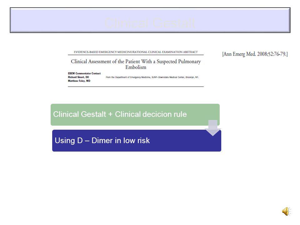 Clinical Gestalt Clinical Algorithms – Wells/ Wicki/ Kline/ Miniati Hard to remember … memorise .