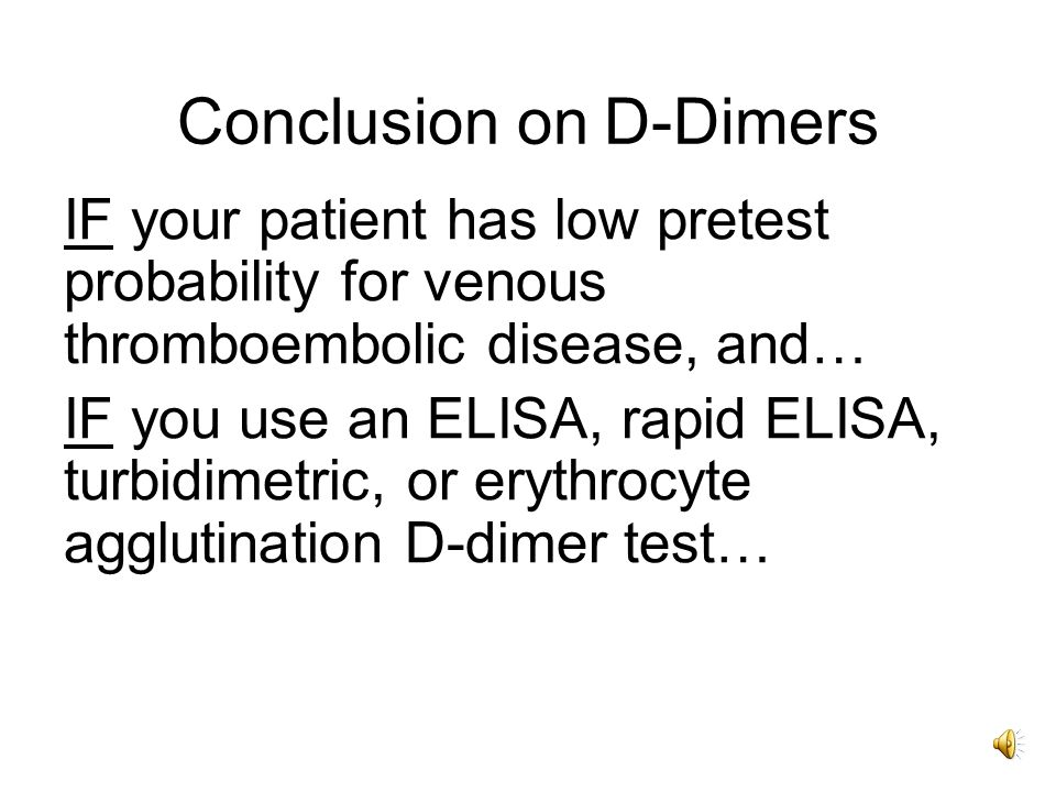  Combing Clinical Probability & D-Dimer ðPatients with high probability 1 (n = 1,722) ð Patients with high probability 1 (n = 1,722) ð Dichotomized Wells score > 4 ð Dichotomized Wells score > 4 ð D-Dimer ≤ 500 ng/ml ð D-Dimer ≤ 500 ng/ml  ð VTE confirmed in 9.3% .