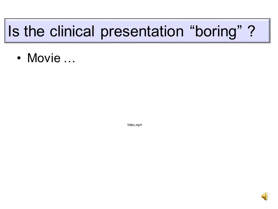 Is the Presentation boring? Movie … Is the clinical presentation boring ?