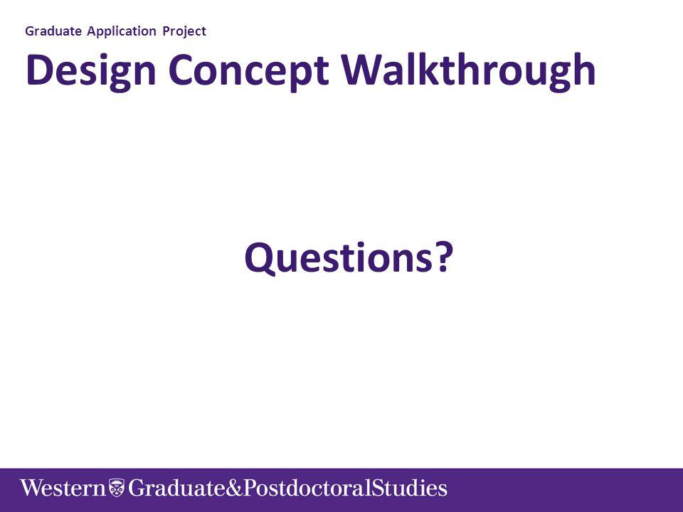 Graduate Application Project Design Concept Walkthrough Questions?