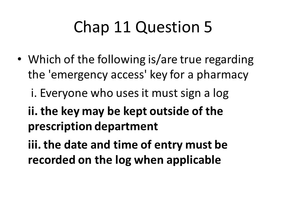 Chap 11 Question 5 Which of the following is/are true regarding the emergency access key for a pharmacy i.