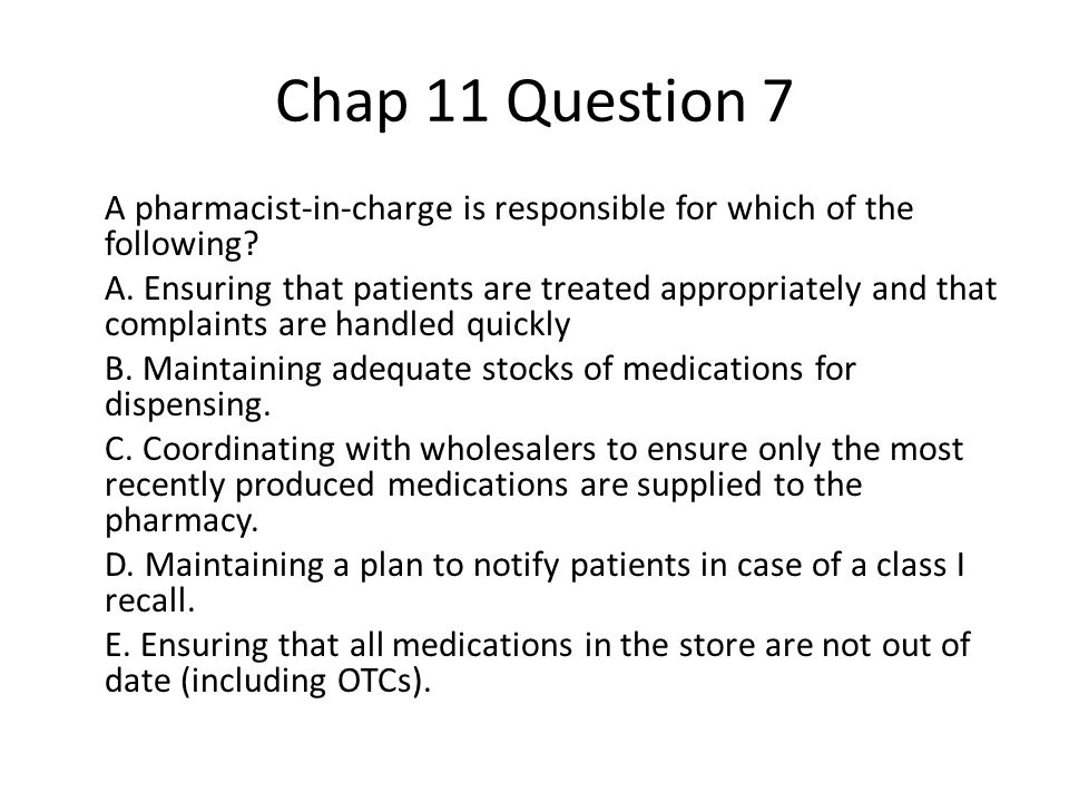 Chap 11 Question 7 A pharmacist-in-charge is responsible for which of the following.