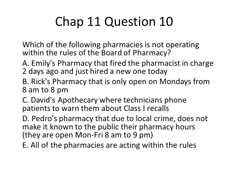 Chap 11 Question 10 Which of the following pharmacies is not operating within the rules of the Board of Pharmacy.
