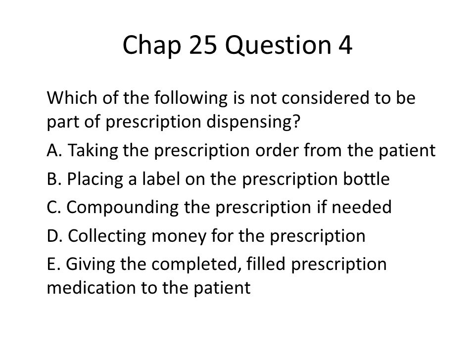 Chap 25 Question 4 Which of the following is not considered to be part of prescription dispensing.
