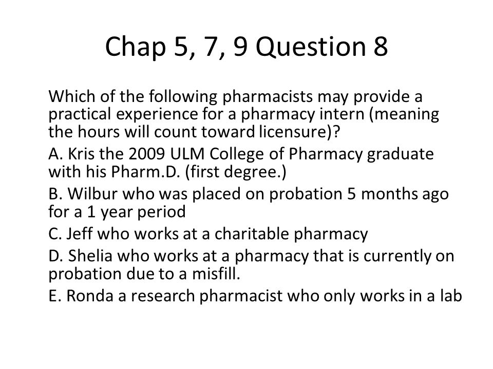 Chap 5, 7, 9 Question 8 Which of the following pharmacists may provide a practical experience for a pharmacy intern (meaning the hours will count toward licensure).