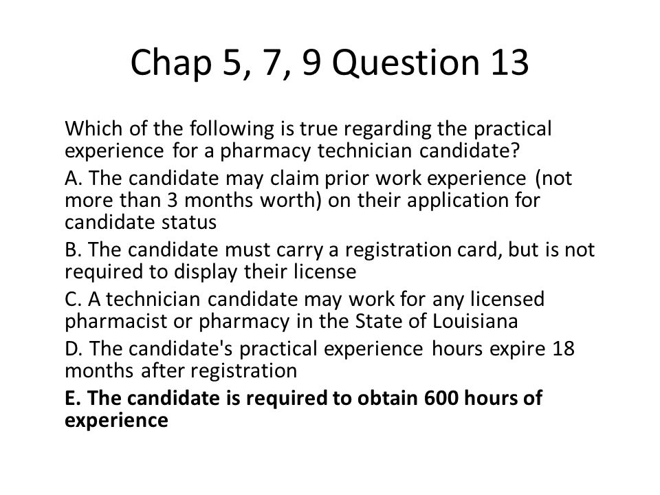 Chap 5, 7, 9 Question 13 Which of the following is true regarding the practical experience for a pharmacy technician candidate.