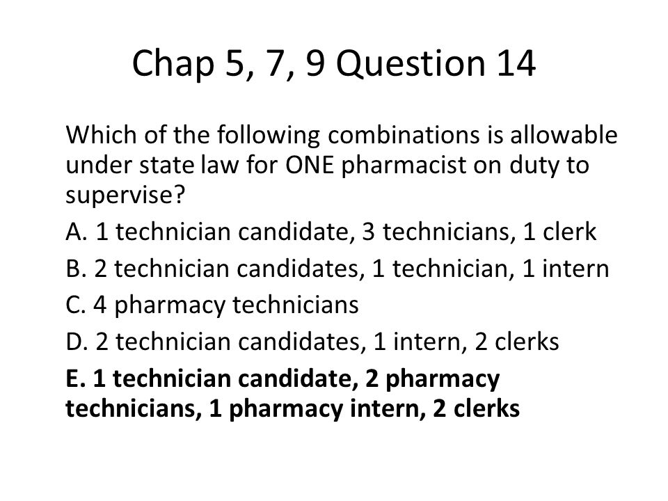 Chap 5, 7, 9 Question 14 Which of the following combinations is allowable under state law for ONE pharmacist on duty to supervise.