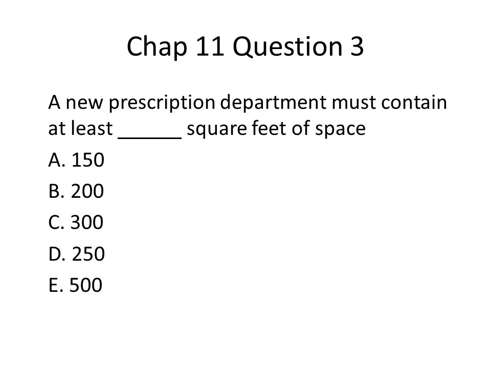 Chap 11 Question 3 A new prescription department must contain at least square feet of space A.