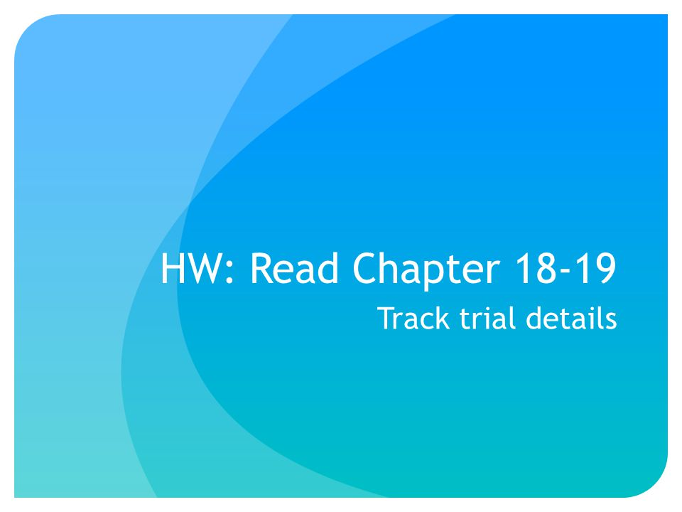 HW: Read Chapter 18-19 Track trial details