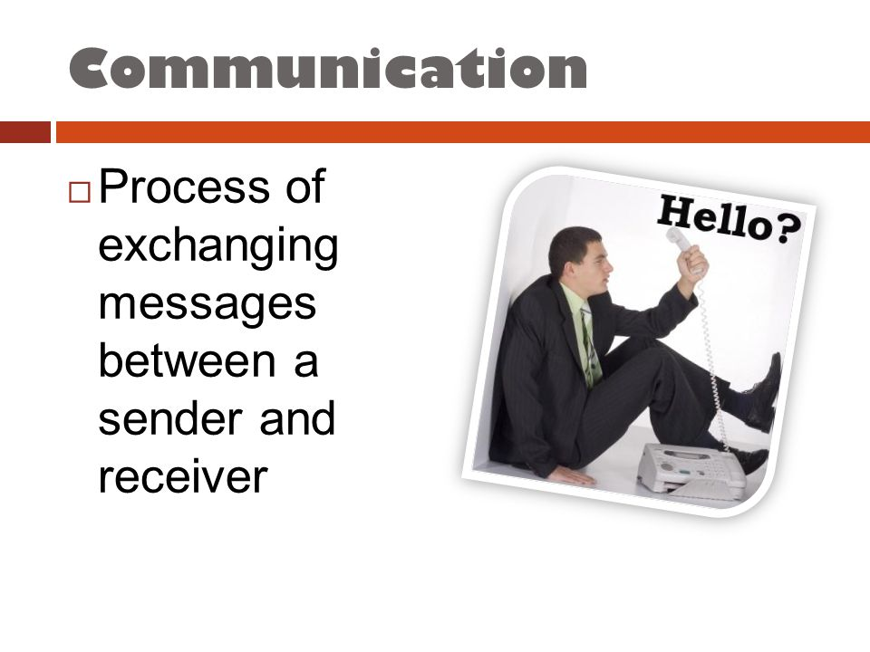 Communication  Process of exchanging messages between a sender and receiver