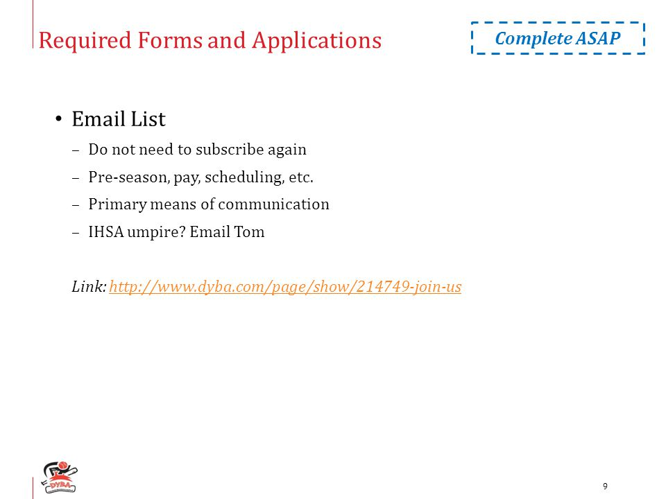 Required Forms and Applications Email List –Do not need to subscribe again –Pre-season, pay, scheduling, etc. –Primary means of communication –IHSA um