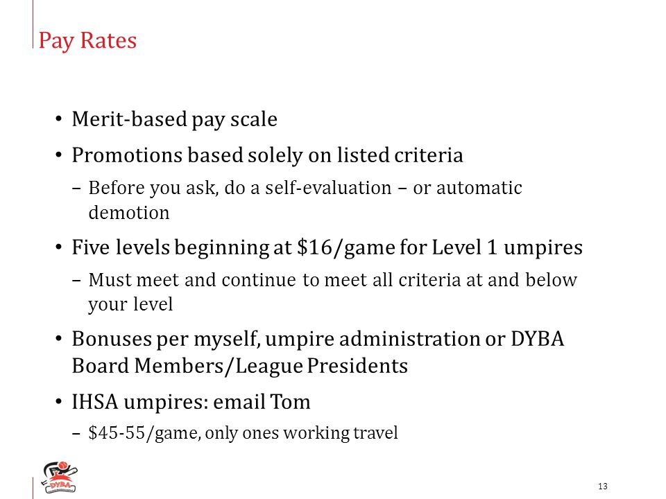 Pay Rates Merit-based pay scale Promotions based solely on listed criteria –Before you ask, do a self-evaluation – or automatic demotion Five levels b