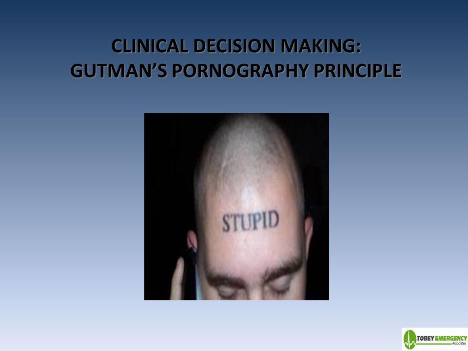 CLINICAL DECISION MAKING: GUTMAN'S PORNOGRAPHY PRINCIPLE