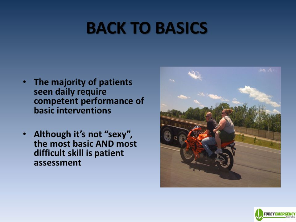"""BACK TO BASICS The majority of patients seen daily require competent performance of basic interventions Although it's not """"sexy"""", the most basic AND m"""