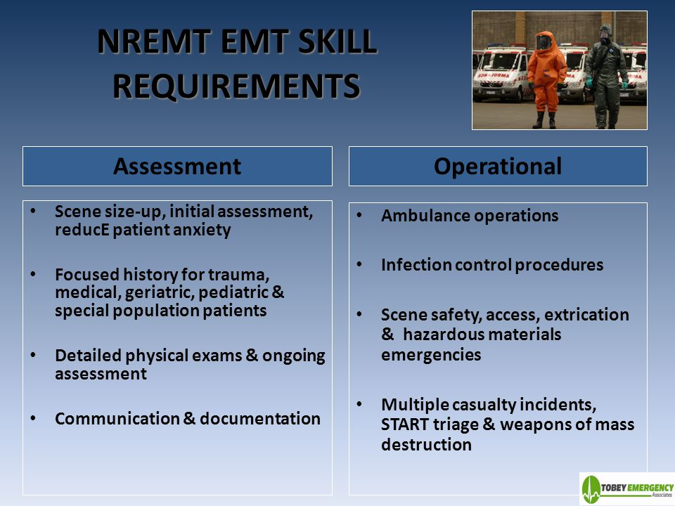 NREMT EMT SKILL REQUIREMENTS Scene size-up, initial assessment, reducE patient anxiety Focused history for trauma, medical, geriatric, pediatric & spe