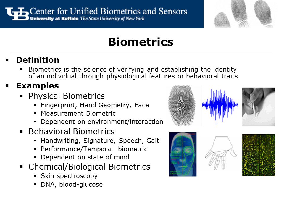 Fingerprints as a Biometric  High Universality  A majority of the population (>96%) have legible fingerprints  More than the number of people who possess passports, license and IDs  High Distinctiveness  Even identical twins have different fingerprints (most biometrics fail)  Individuality of fingerprints established through empirical evidence  High Permanence  Fingerprints are formed in the fetal stage and remain structurally unchanged through out life.
