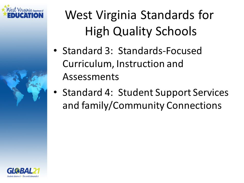 West Virginia Standards for High Quality Schools Standard 3: Standards-Focused Curriculum, Instruction and Assessments Standard 4: Student Support Services and family/Community Connections