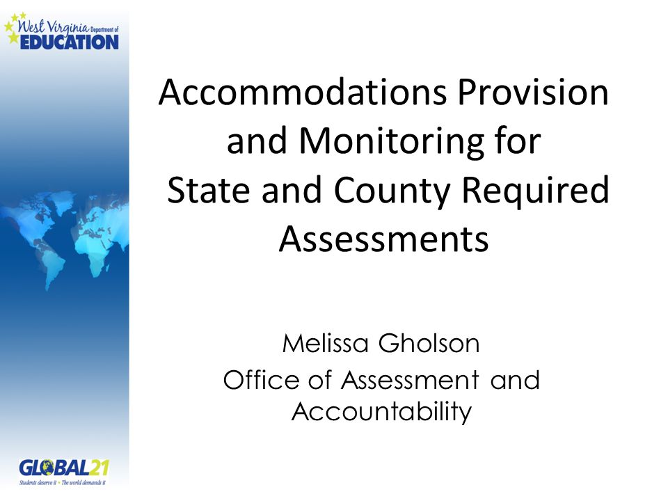 Accommodations Provision and Monitoring for State and County Required Assessments Melissa Gholson Office of Assessment and Accountability