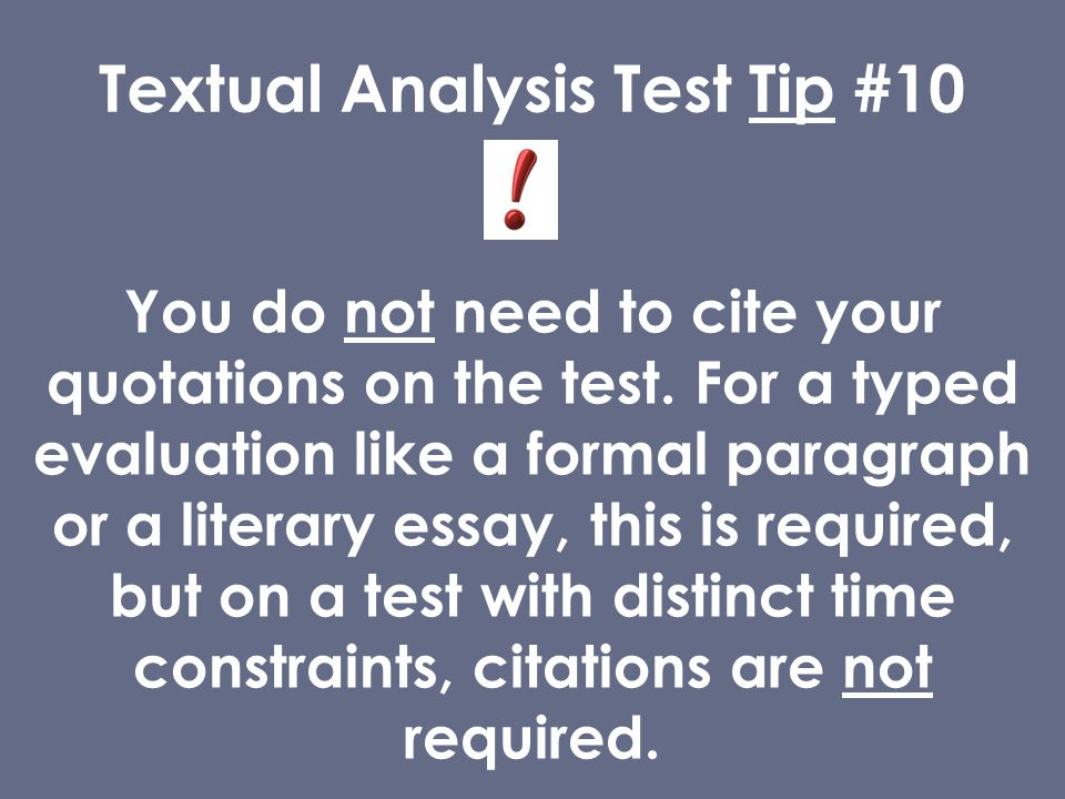 Textual Analysis Test Tip #10 You do not need to cite your quotations on the test.