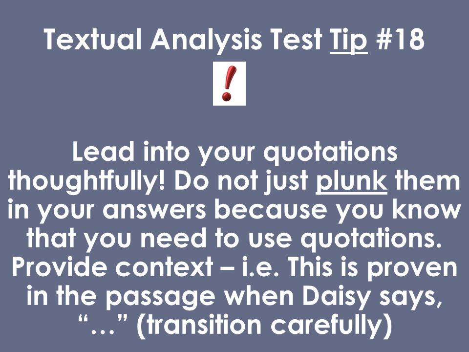 Textual Analysis Test Tip #18 Lead into your quotations thoughtfully.
