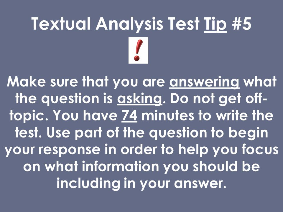 Textual Analysis Test Tip #5 Make sure that you are answering what the question is asking.