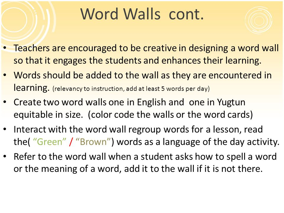 Word Walls cont. Teachers are encouraged to be creative in designing a word wall so that it engages the students and enhances their learning. Words sh