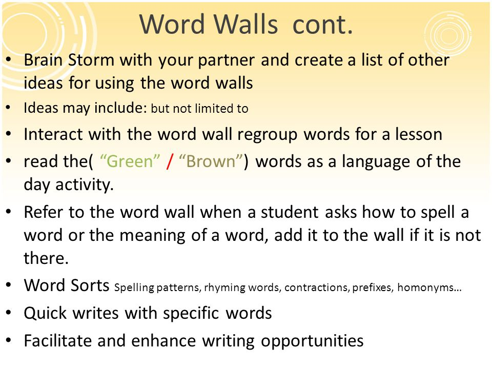 Word Walls cont. Brain Storm with your partner and create a list of other ideas for using the word walls Ideas may include: but not limited to Interac