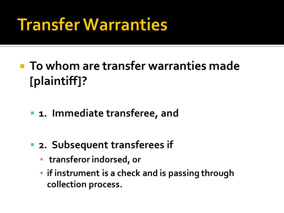  To whom are transfer warranties made [plaintiff].