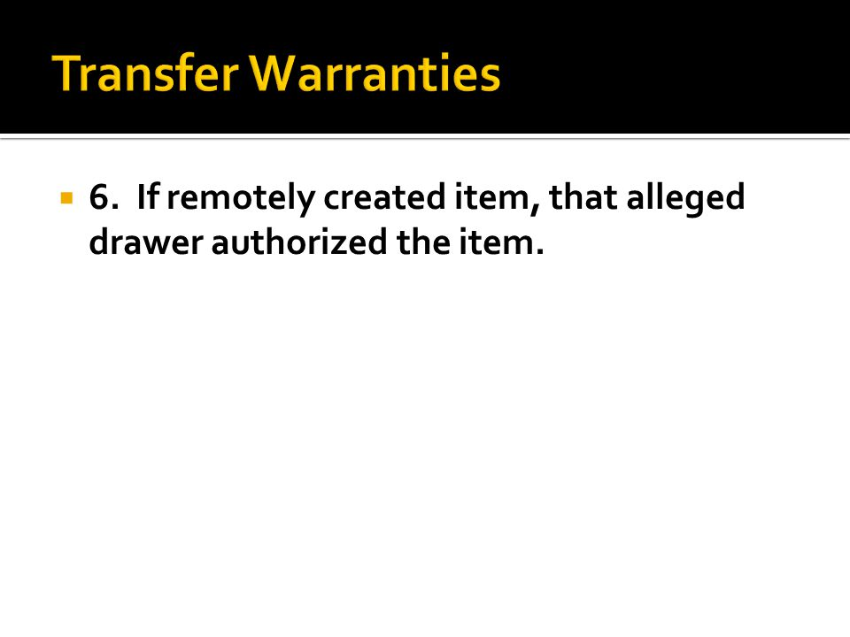  6. If remotely created item, that alleged drawer authorized the item.