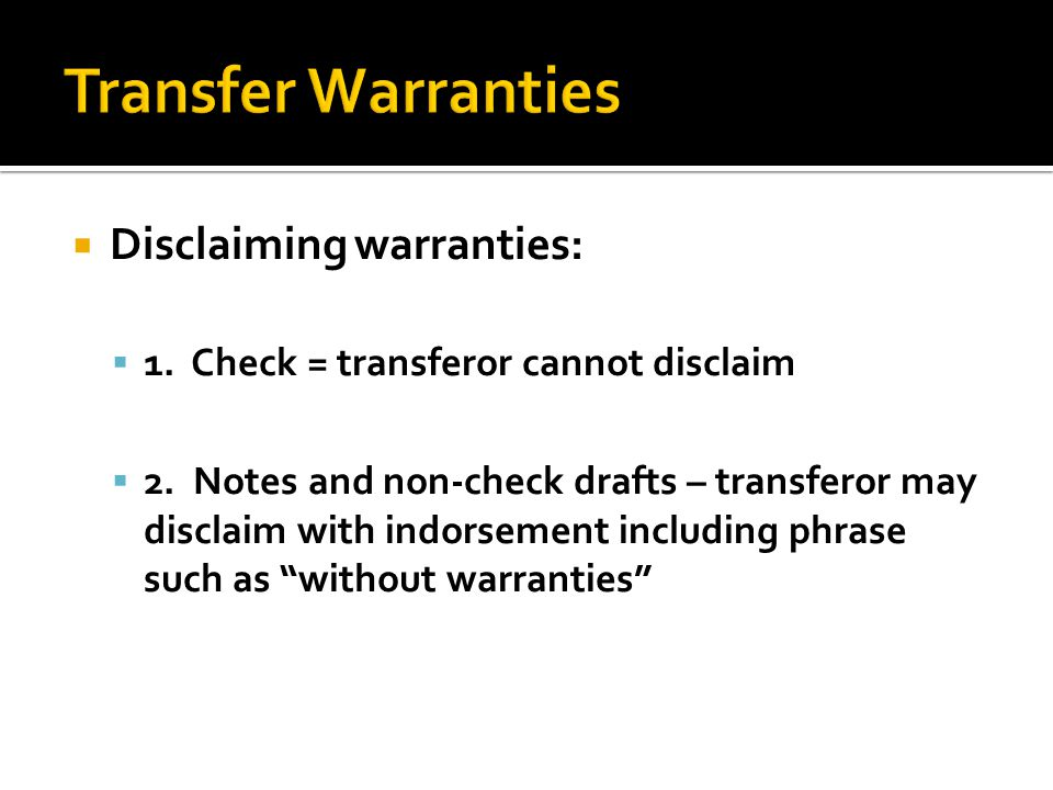  Disclaiming warranties:  1. Check = transferor cannot disclaim  2.