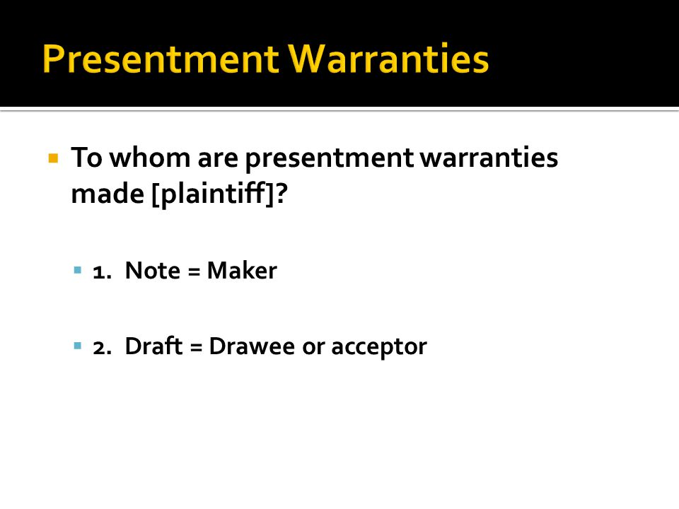  To whom are presentment warranties made [plaintiff].