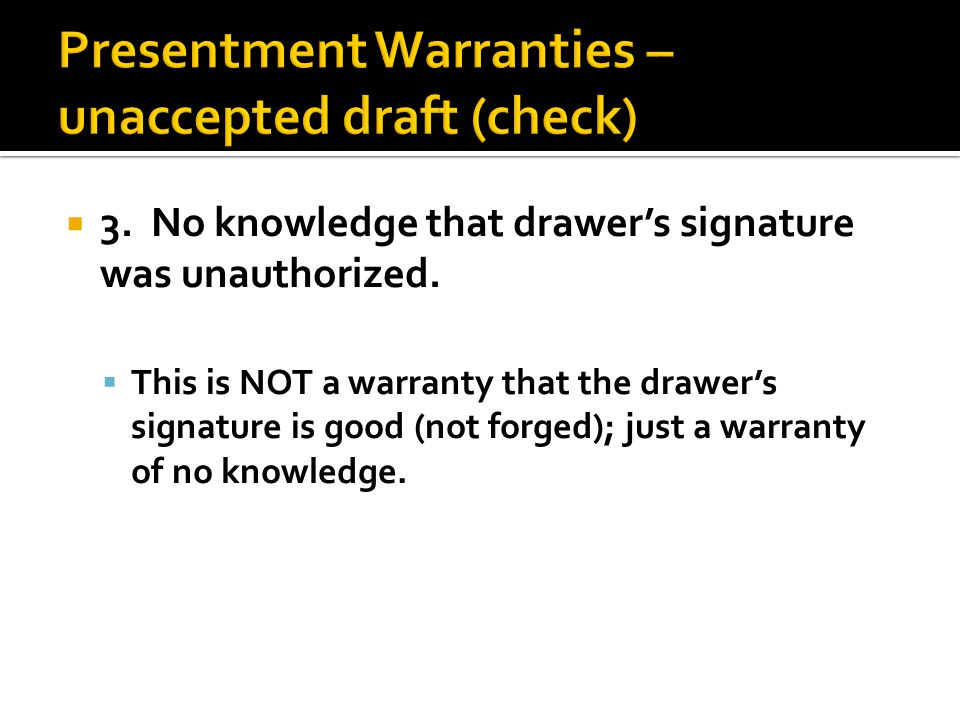  3. No knowledge that drawer's signature was unauthorized.