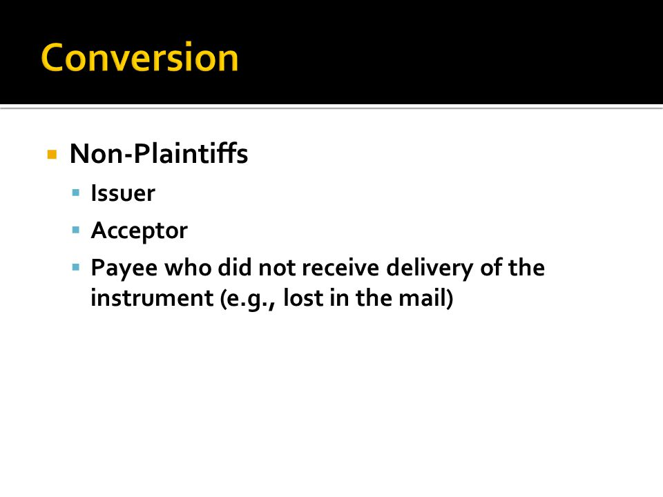  Non-Plaintiffs  Issuer  Acceptor  Payee who did not receive delivery of the instrument (e.g., lost in the mail)