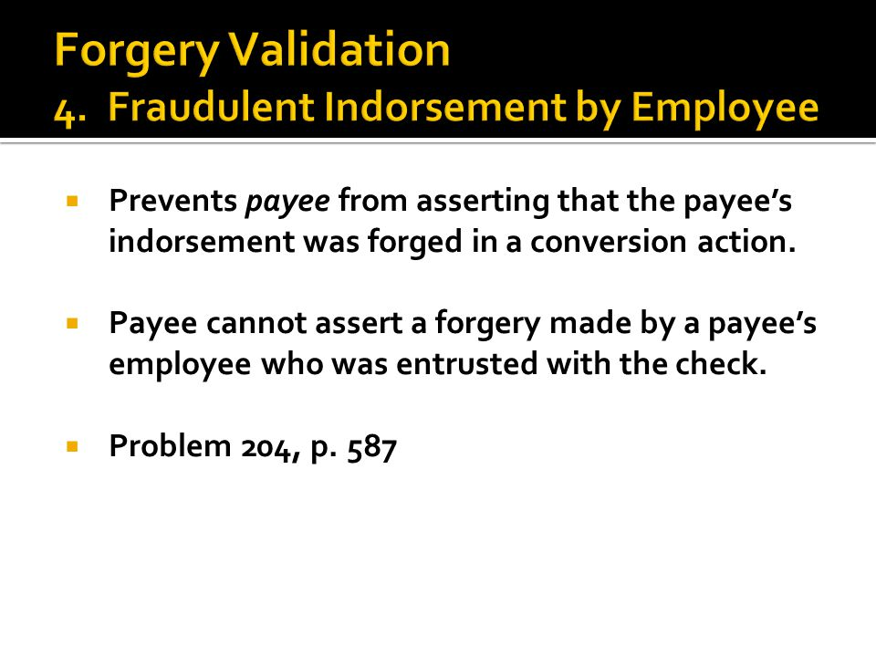  Prevents payee from asserting that the payee's indorsement was forged in a conversion action.